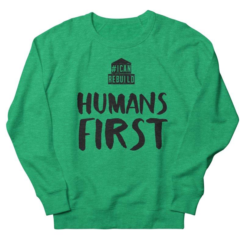 Humans First Men's Sweatshirt by #icanrebuild Merchandise