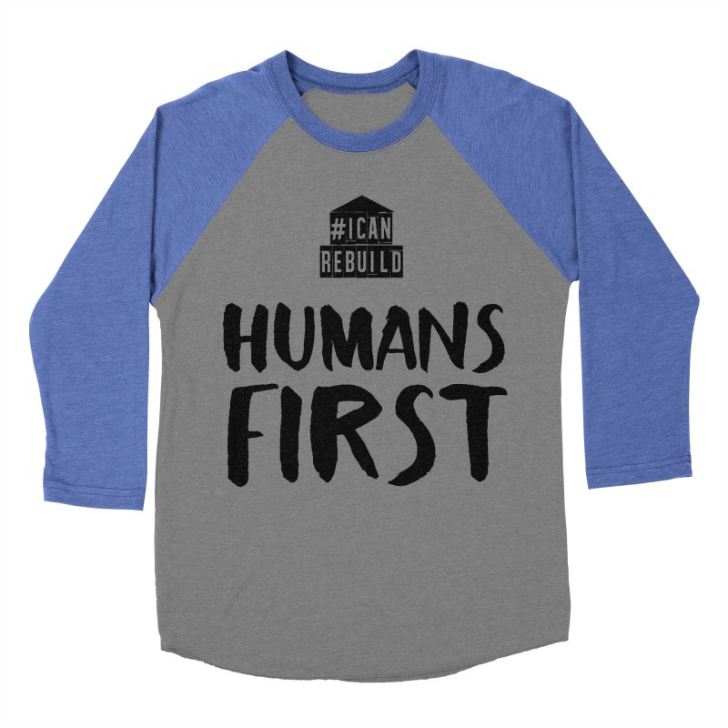 Humans First Women's Baseball Triblend T-Shirt by #icanrebuild Merchandise