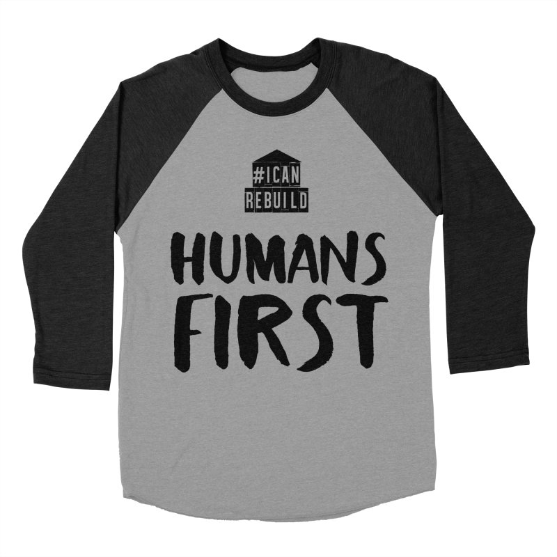 Humans First Women's Baseball Triblend T-Shirt by #icanrebuild Merchandise