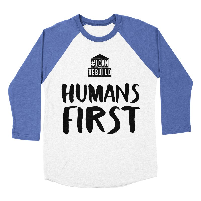 Humans First Men's Baseball Triblend T-Shirt by #icanrebuild Merchandise