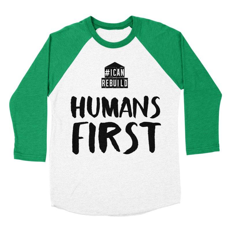 Humans First Men's Baseball Triblend T-Shirt by #icanrebuild Merchandise