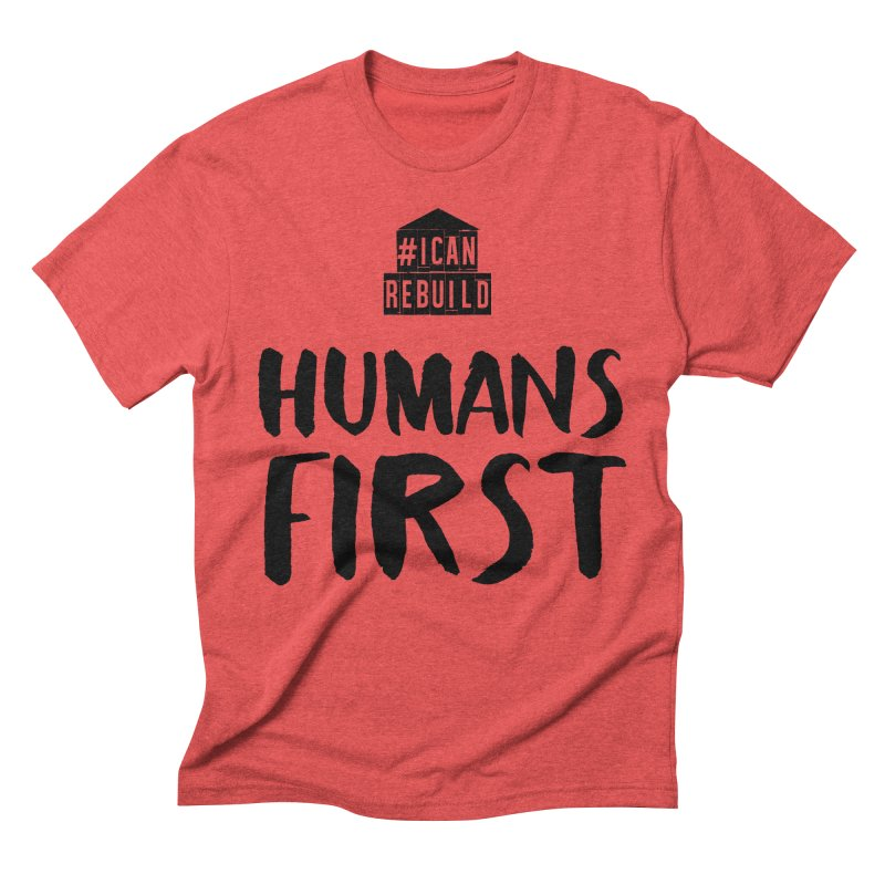 Humans First Men's Triblend T-shirt by #icanrebuild Merchandise
