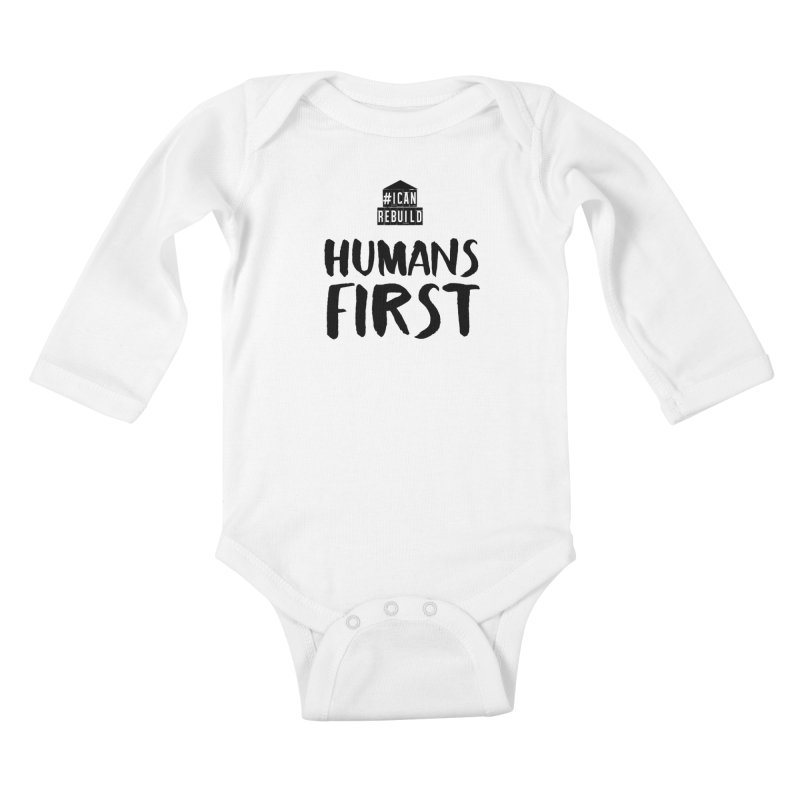 Humans First Kids Baby Longsleeve Bodysuit by #icanrebuild Merchandise