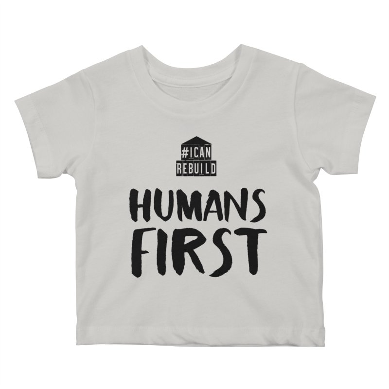 Humans First Kids Baby T-Shirt by #icanrebuild Merchandise
