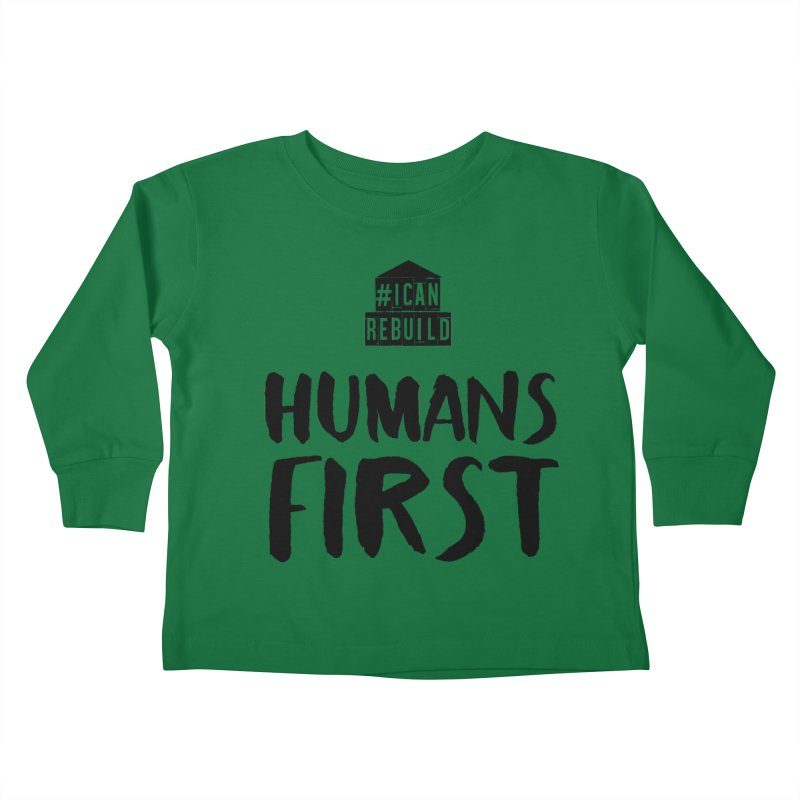 Humans First Kids Toddler Longsleeve T-Shirt by #icanrebuild Merchandise