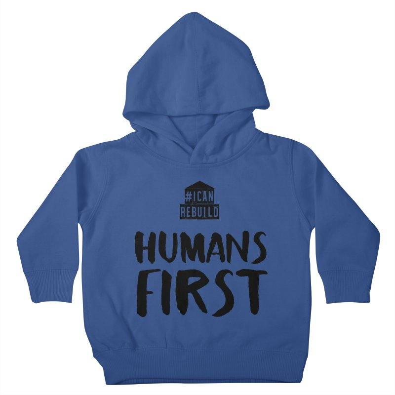 Humans First Kids Toddler Pullover Hoody by #icanrebuild Merchandise