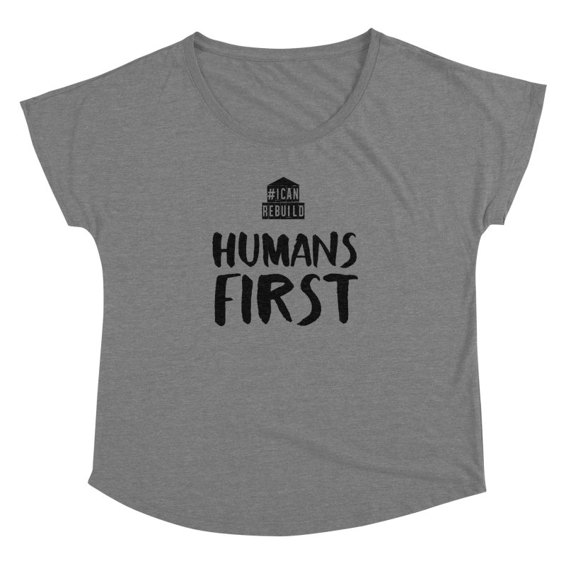 Humans First Women's Dolman by #icanrebuild Merchandise