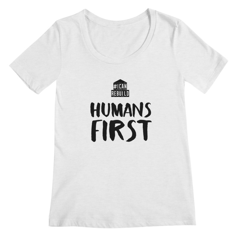 Humans First Women's Scoopneck by #icanrebuild Merchandise
