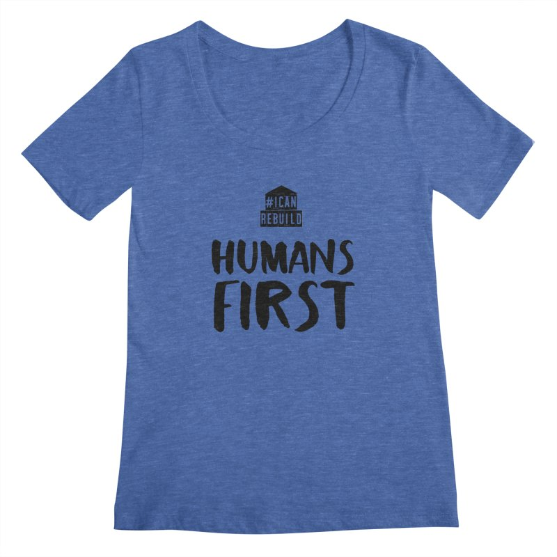 Humans First Women's Scoopneck by #icanrebuild Merchandise
