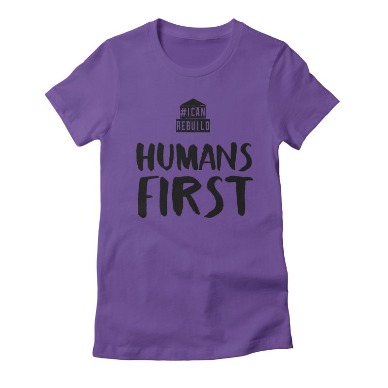 Humans First Women's Fitted T-Shirt by #icanrebuild Merchandise
