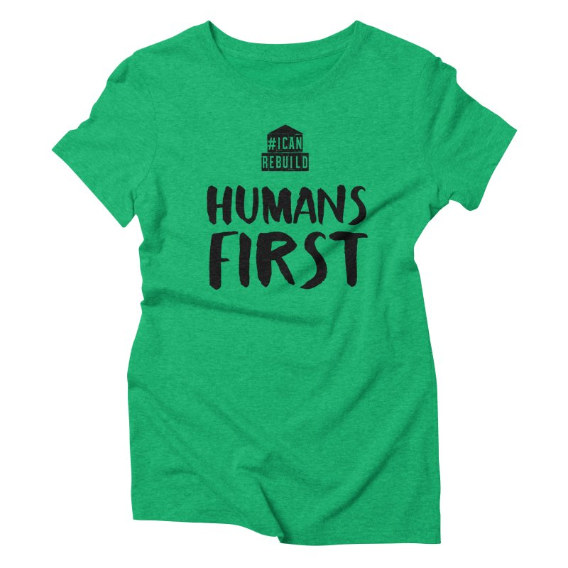 Humans First Women's Triblend T-shirt by #icanrebuild Merchandise
