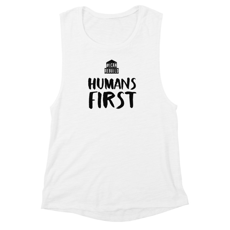 Humans First Women's Muscle Tank by #icanrebuild Merchandise