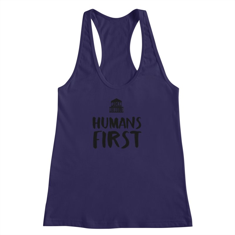 Humans First Women's Racerback Tank by #icanrebuild Merchandise