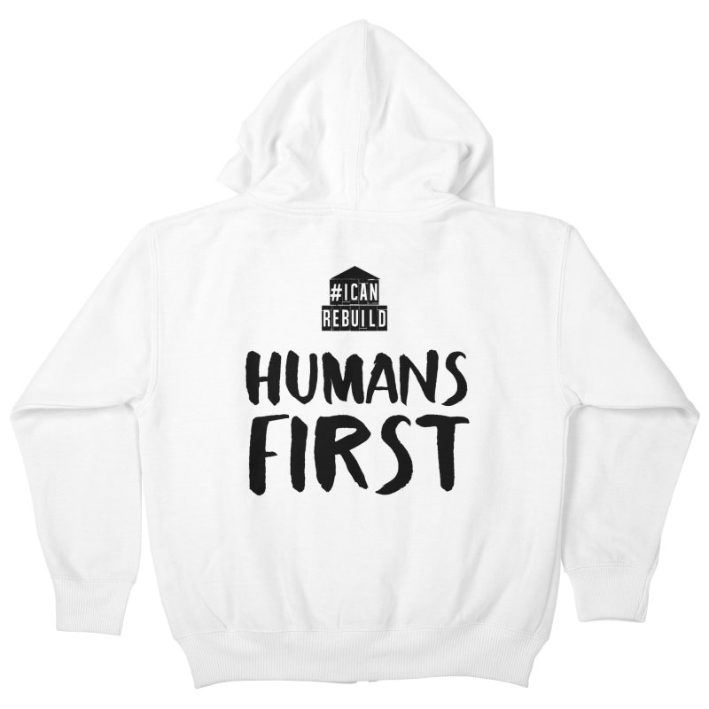 Humans First Kids Zip-Up Hoody by #icanrebuild Merchandise
