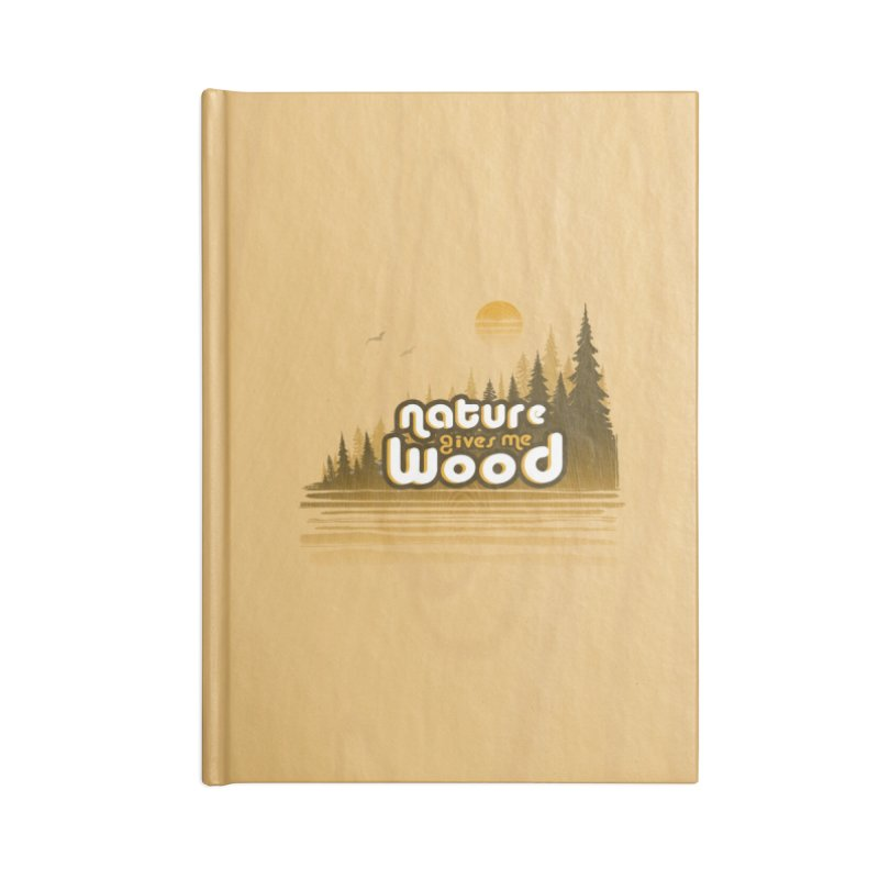 NATURE GIVES ME WOOD Accessories Notebook by iCKY the Great's Artist Shop