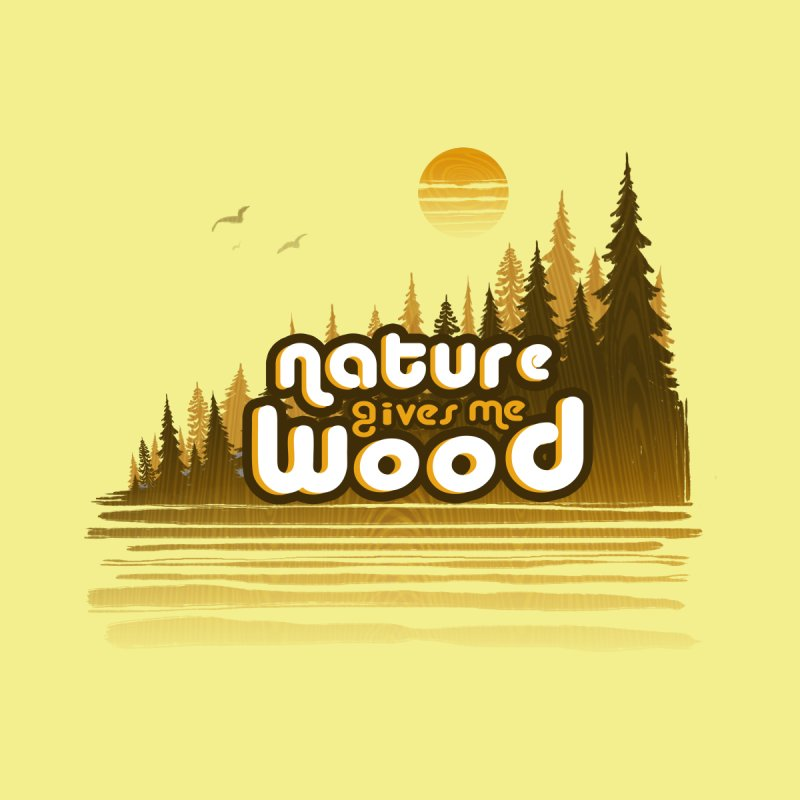 NATURE GIVES ME WOOD Men's T-Shirt by iCKY the Great's Artist Shop