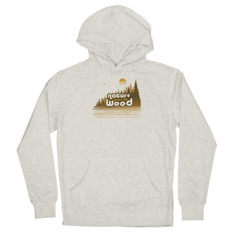 NATURE GIVES ME WOOD Women's Pullover Hoody by iCKY the Great's Artist Shop