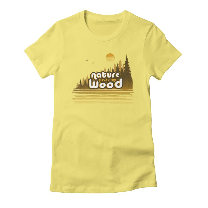 NATURE GIVES ME WOOD Women's T-Shirt by iCKY the Great's Artist Shop