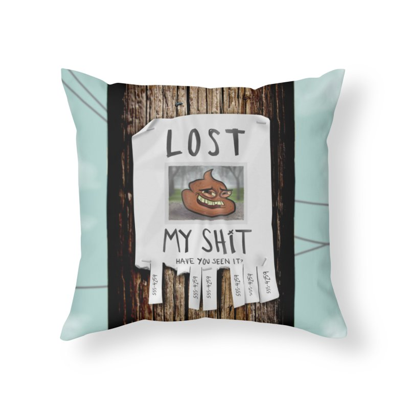 LOST MY SHiT Home Throw Pillow by iCKY the Great's Artist Shop