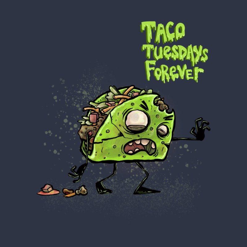 TACO TUESDAYS FOREVER by iCKY the Great's Artist Shop