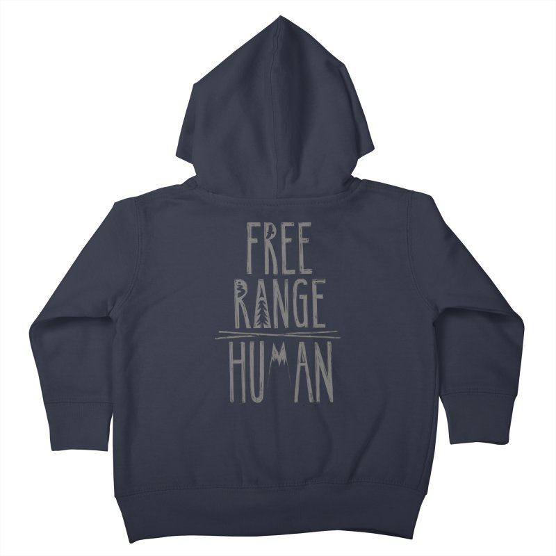 FREE RANGE HUMAN Kids Toddler Zip-Up Hoody by iCKY the Great's Artist Shop