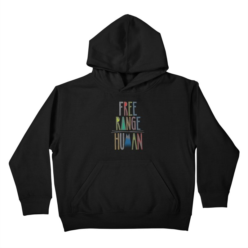 FREE RANGE HUMAN (party edition) Kids Pullover Hoody by iCKY the Great's Artist Shop
