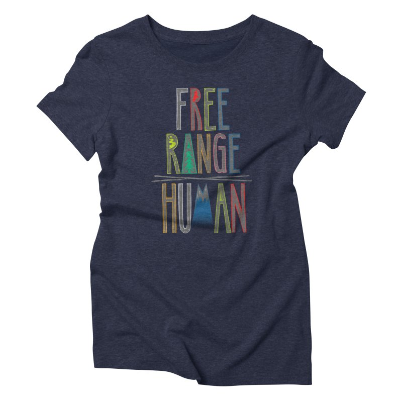 FREE RANGE HUMAN (party edition) Women's Triblend T-Shirt by iCKY the Great's Artist Shop