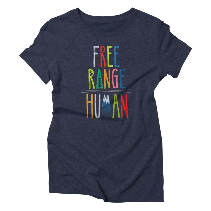 FREE RANGE HUMAN (super party edition) Women's Triblend T-Shirt by iCKY the Great's Artist Shop