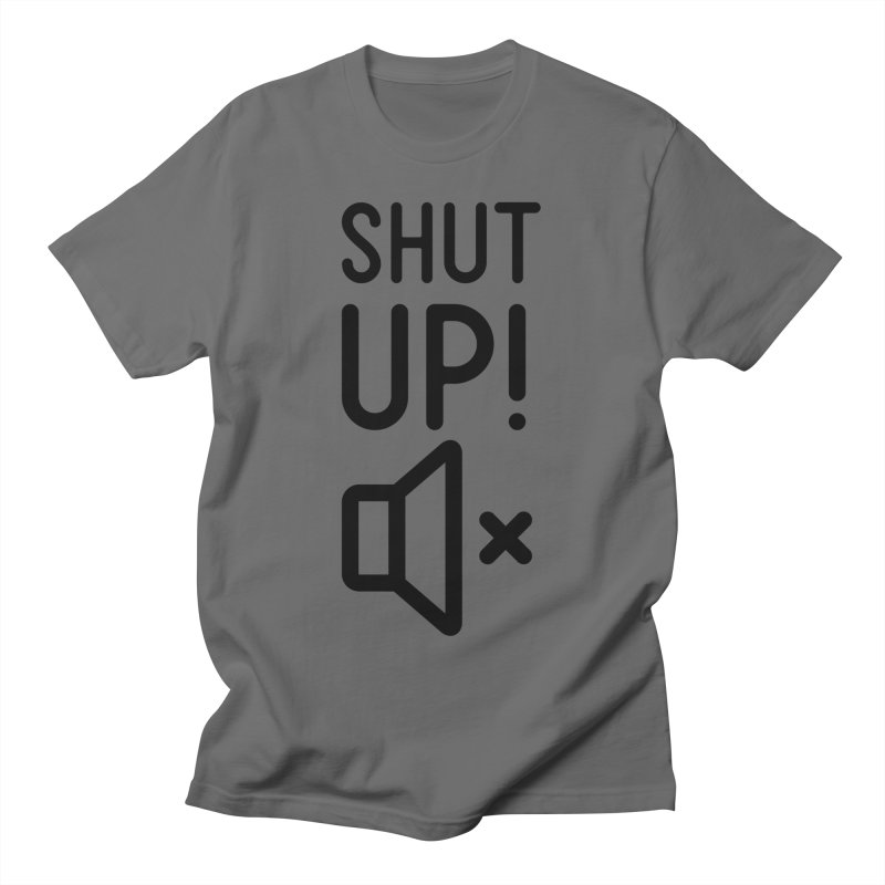 Shut Up! Men's T-Shirt by iconnico