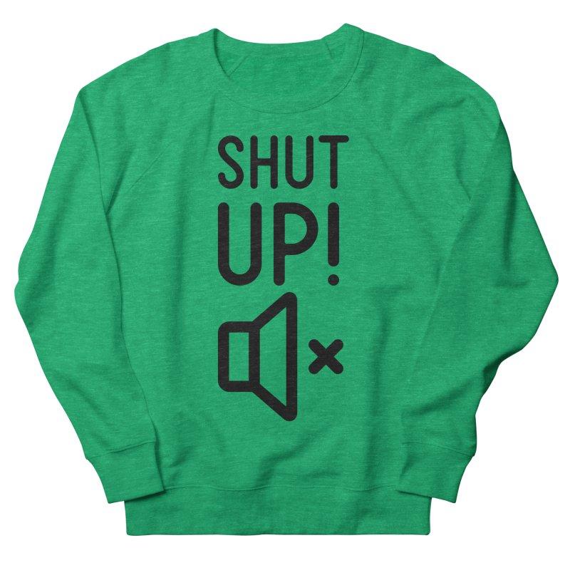 Shut Up! Women's Sweatshirt by iconnico