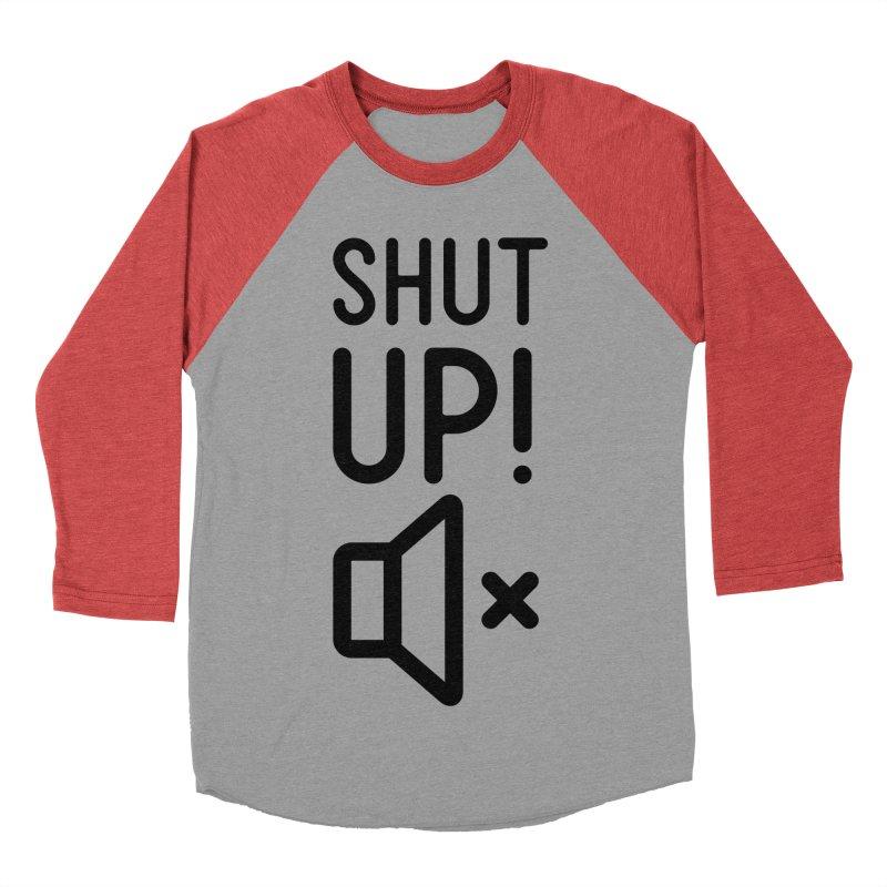 Shut Up! Women's Baseball Triblend Longsleeve T-Shirt by iconnico