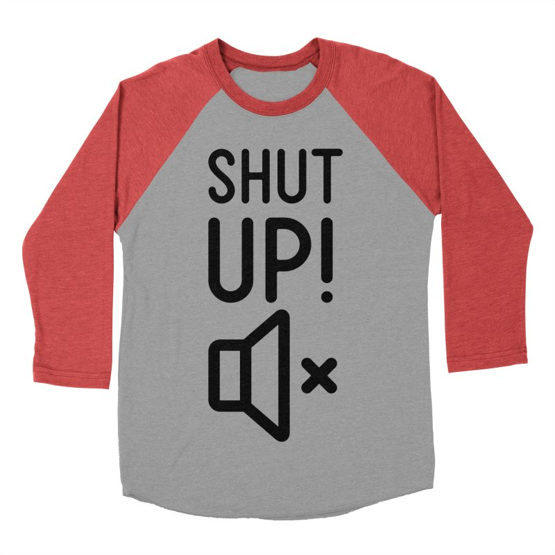 Shut Up! Men's Baseball Triblend Longsleeve T-Shirt by iconnico