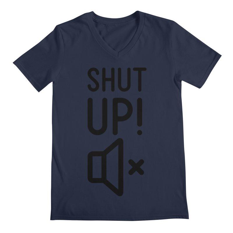 Shut Up! Men's V-Neck by iconnico