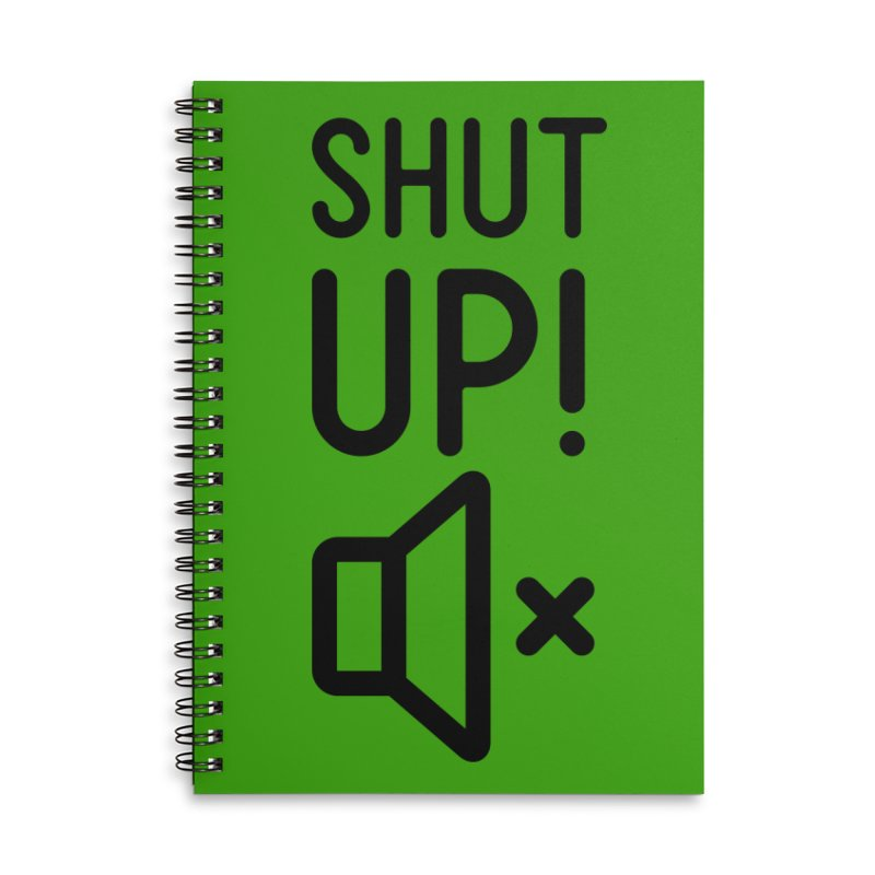 Shut Up! Accessories Notebook by iconnico