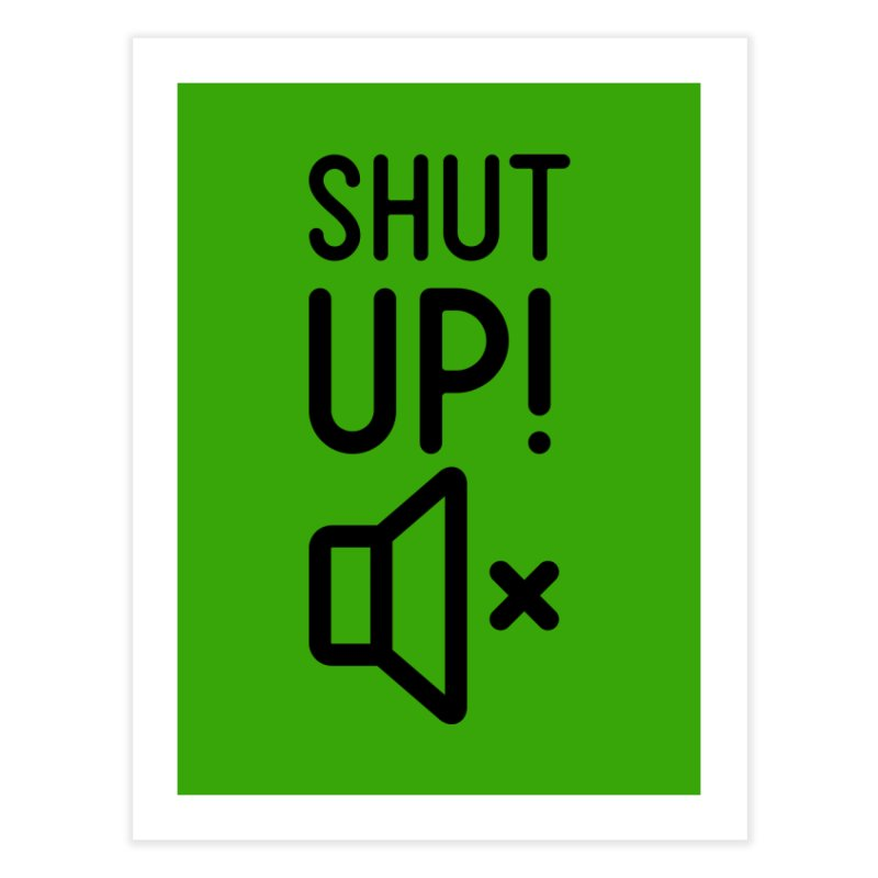 Shut Up! Home Fine Art Print by iconnico