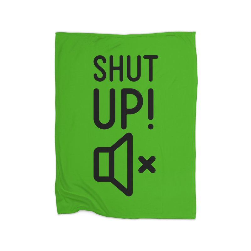 Shut Up! Home Blanket by iconnico