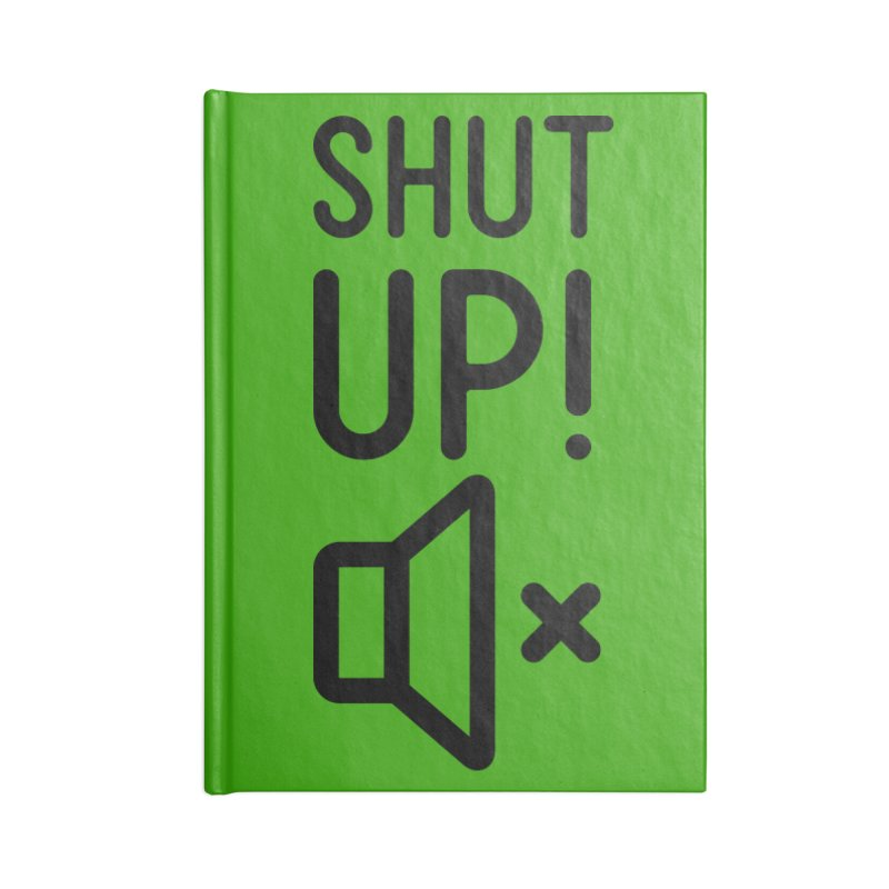 Shut Up! Accessories Blank Journal Notebook by iconnico