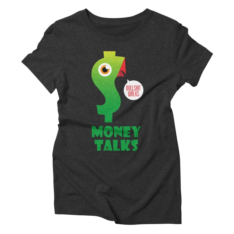 Money Talks Women's Triblend T-Shirt by iconnico