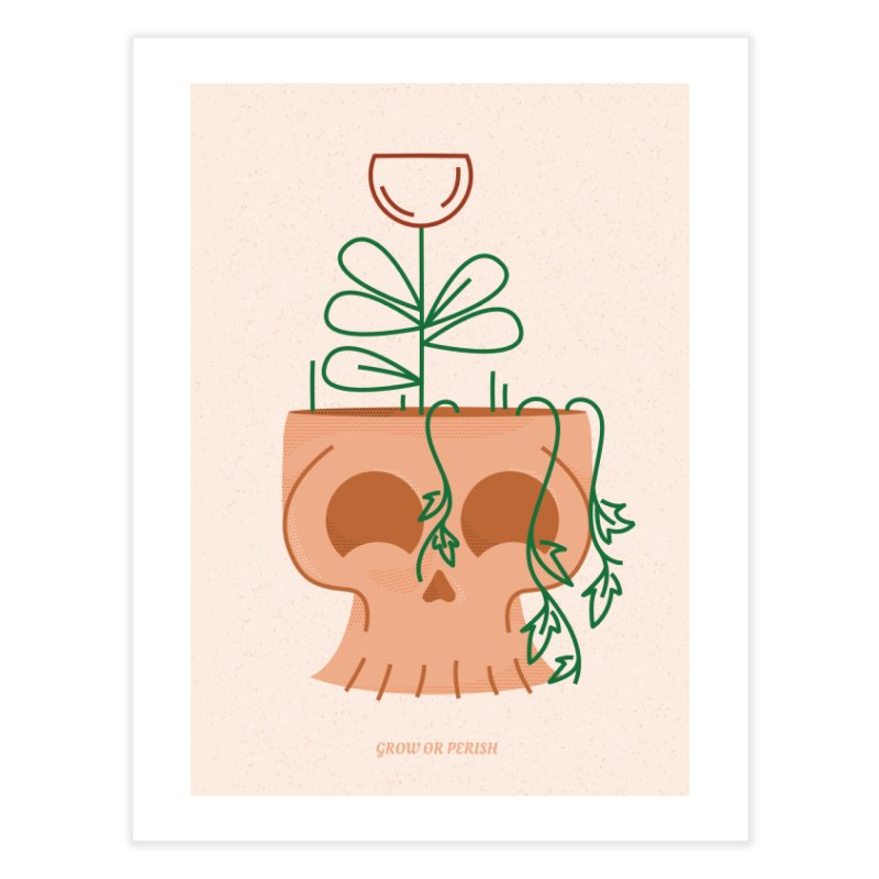 Grow or Perish Home Fine Art Print by Idle Delights Design Co. Apparel