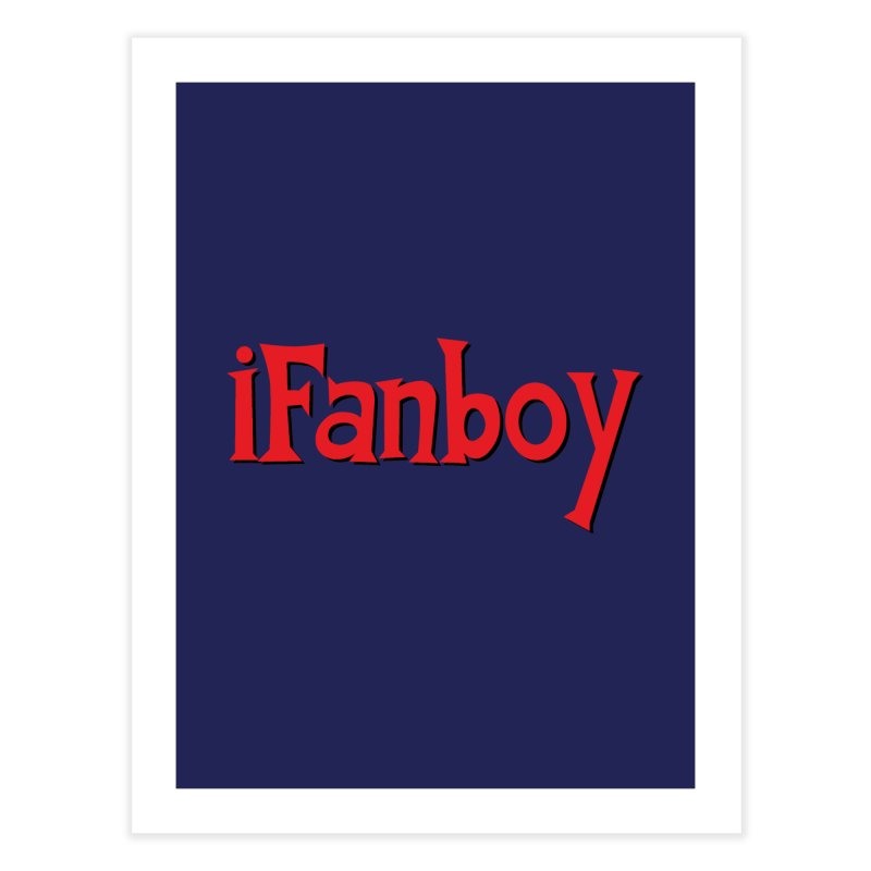 iFanboy Home Fine Art Print by iFanboy
