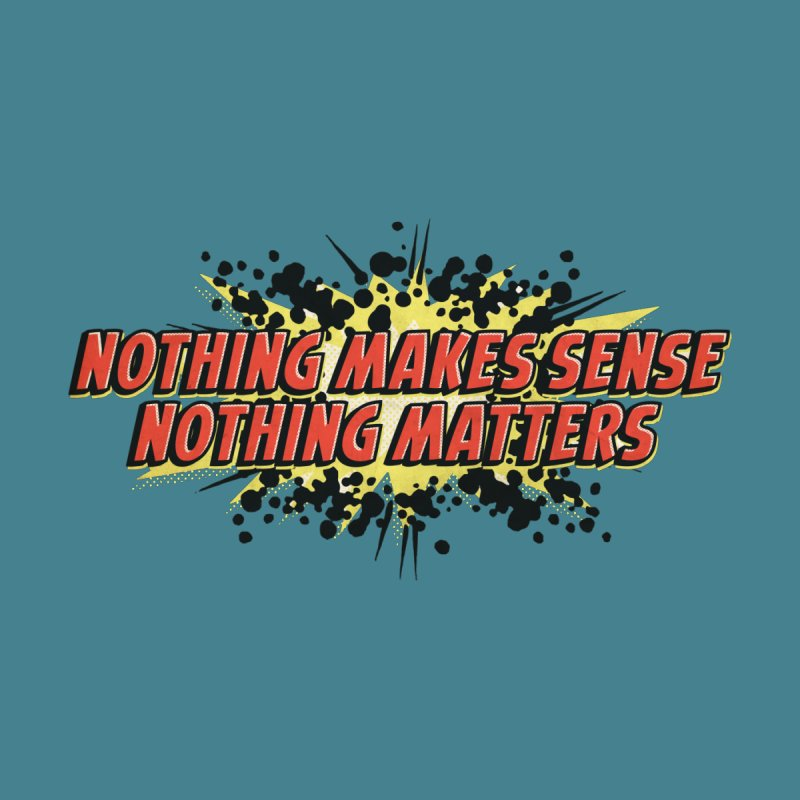 Nothing Makes Sense, Nothing Matters Kids T-Shirt by iFanboy