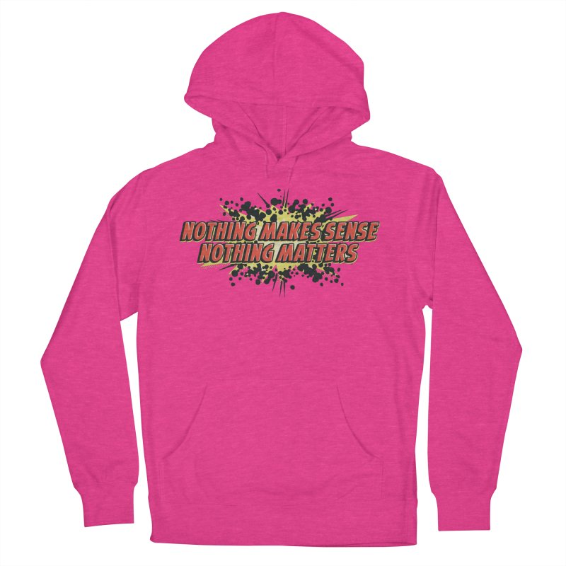 Nothing Makes Sense, Nothing Matters Women's French Terry Pullover Hoody by iFanboy