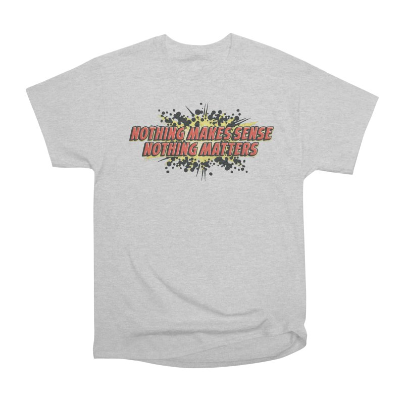 Nothing Makes Sense, Nothing Matters Women's Heavyweight Unisex T-Shirt by iFanboy