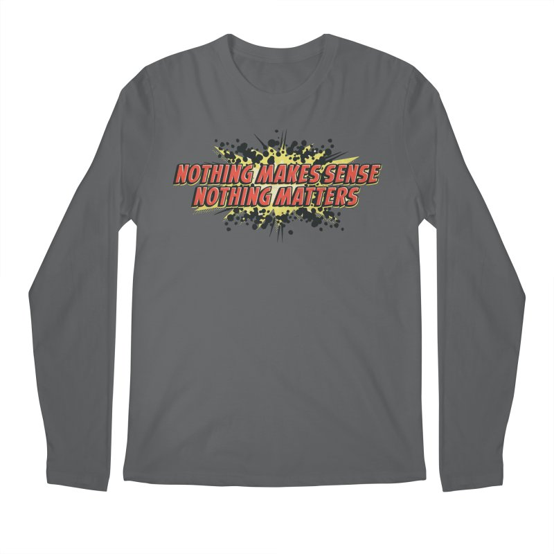 Nothing Makes Sense, Nothing Matters Men's Regular Longsleeve T-Shirt by iFanboy