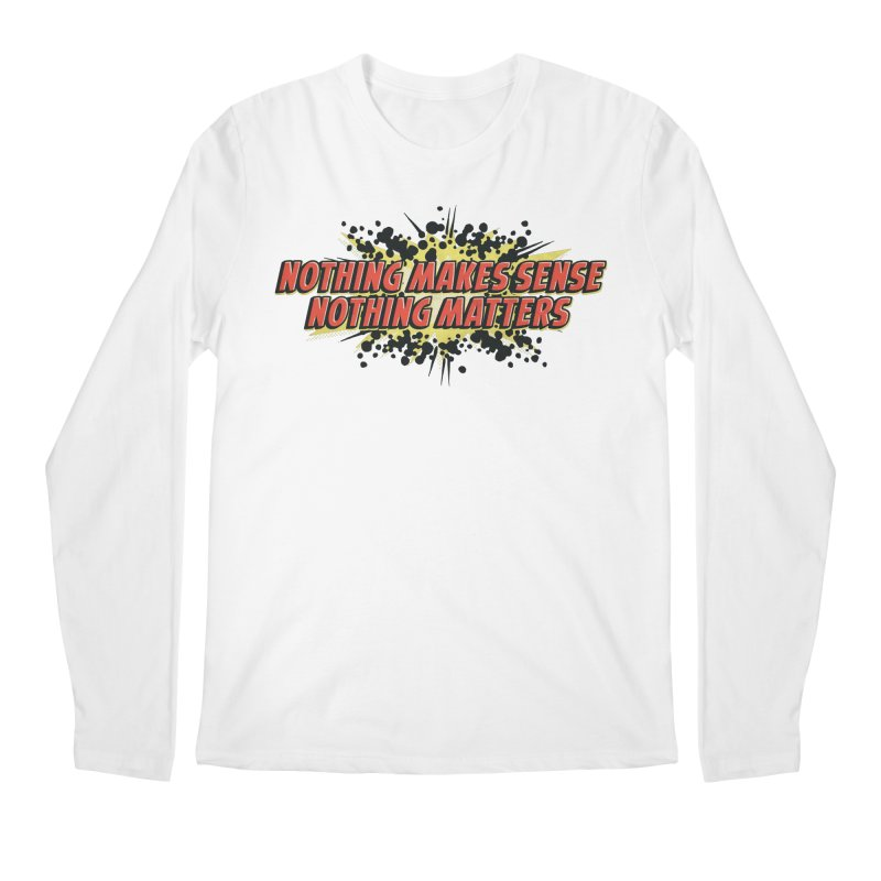 Nothing Makes Sense, Nothing Matters Men's Longsleeve T-Shirt by iFanboy