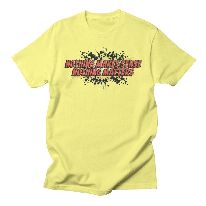 Nothing Makes Sense, Nothing Matters Men's Regular T-Shirt by iFanboy