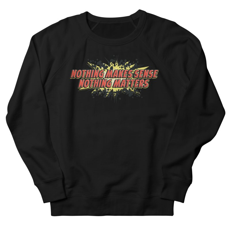 Nothing Makes Sense, Nothing Matters Women's Sweatshirt by iFanboy