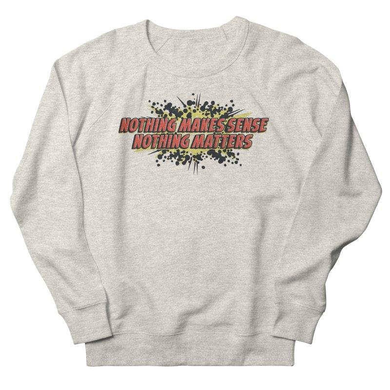 Nothing Makes Sense, Nothing Matters Women's Sweatshirt by iFanboy