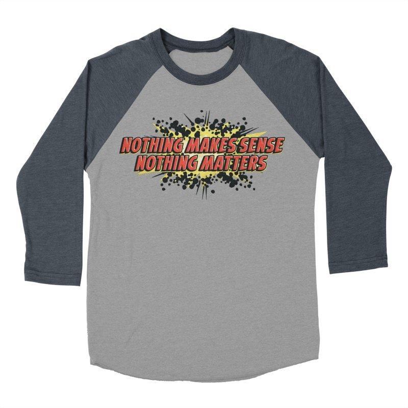 Nothing Makes Sense, Nothing Matters Women's Baseball Triblend T-Shirt by iFanboy
