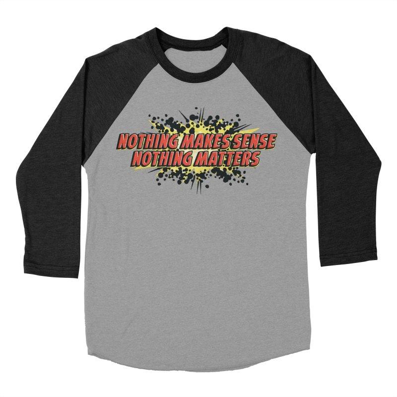 Nothing Makes Sense, Nothing Matters Men's Baseball Triblend Longsleeve T-Shirt by iFanboy
